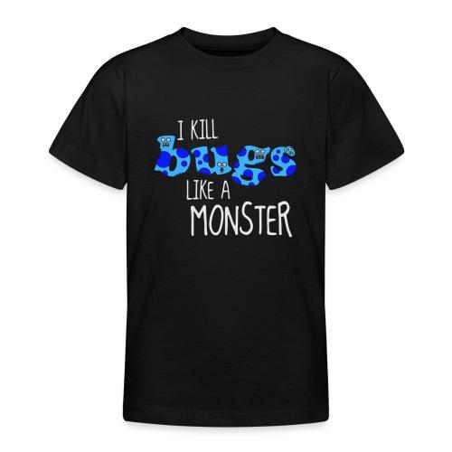 ikillbugslikeamonster - Teenage T-Shirt