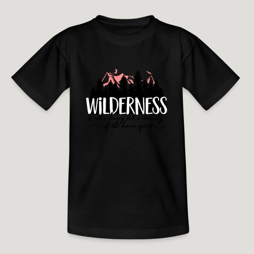 Wilderness is not a luxury but necessity of spirit - Teenager T-Shirt