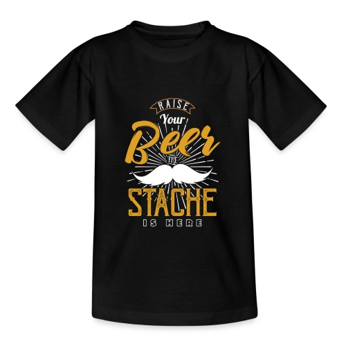 Raise Your Beer The Stache Is Here - Teenager T-Shirt