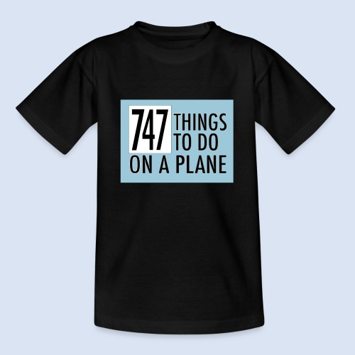 747 THINGS TO DO... - Teenager T-Shirt