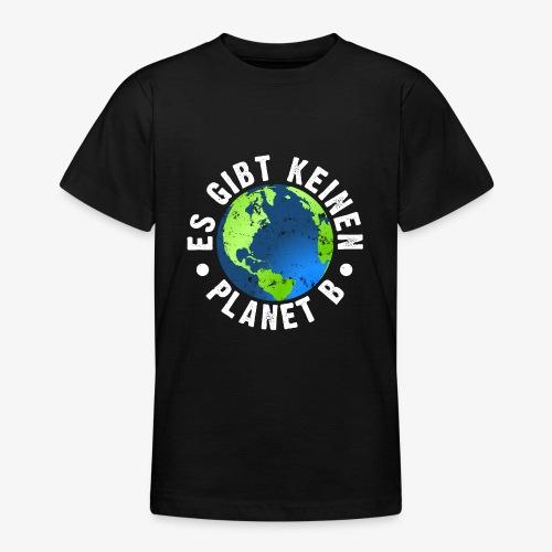 Es gibt keinen Planet B - Teenager T-Shirt