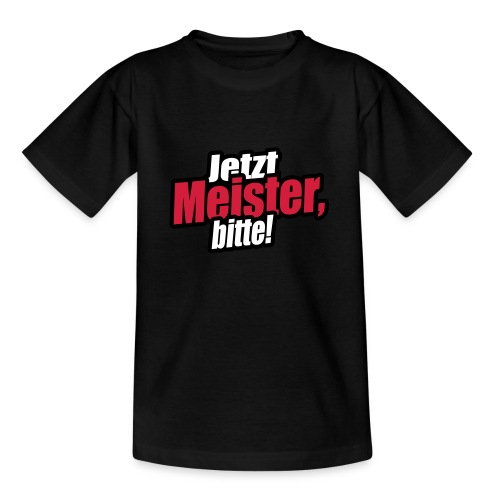 jetzt meister bitte 3c - Teenager T-Shirt