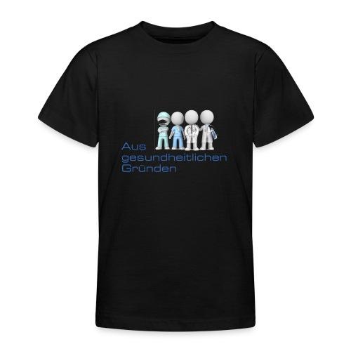 Aus gesundheitlichen Gründen - Teenager T-Shirt