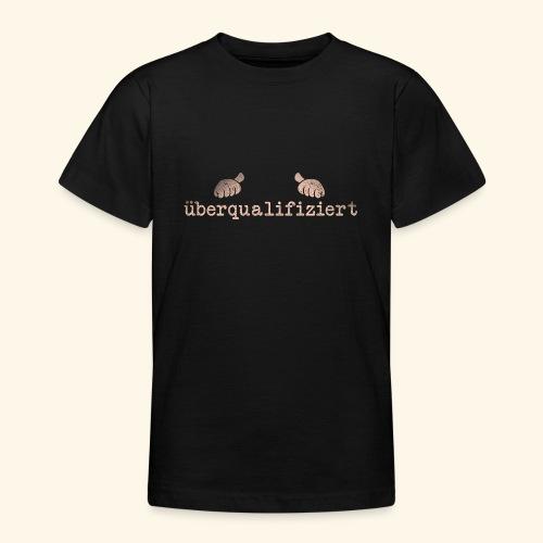 lustiges T-Shirt überqualifiziert - Teenager T-Shirt
