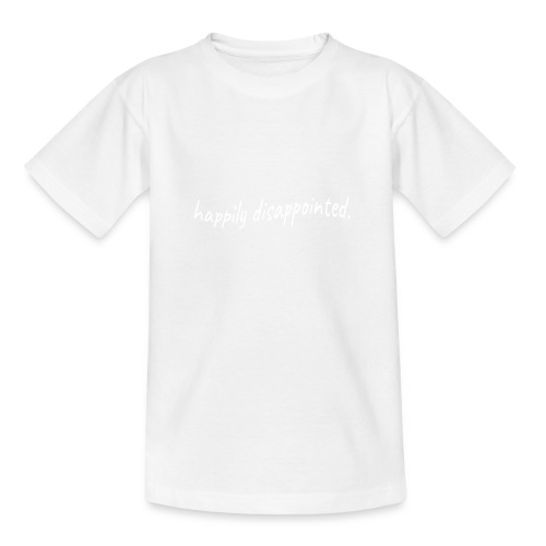 happily disappointed white - Teenage T-Shirt