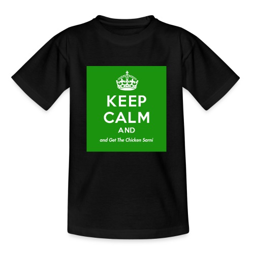 Keep Calm and Get The Chicken Sarni - Green - Teenage T-Shirt