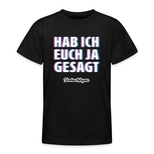 Hab ich euch ja gesagt - Teenager T-Shirt