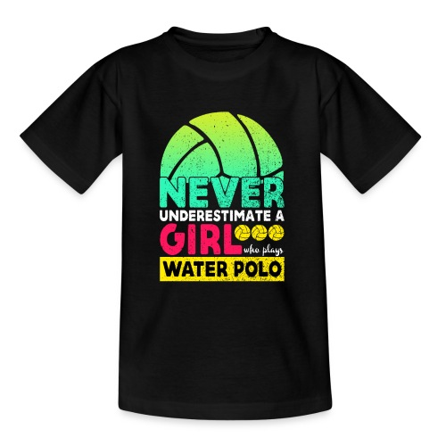 Never Underestimate A Girl Who Plays Water Polo - Teenage T-Shirt