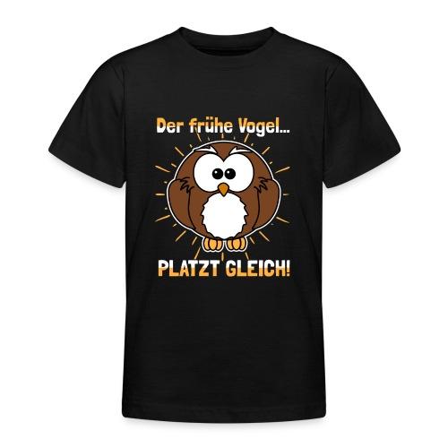 Der frühe Vogel... PLATZT GLEICH! v2 - Teenager T-Shirt