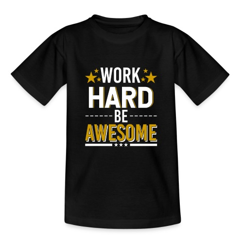 WORK HARD BE AWESOME - Teenager T-Shirt