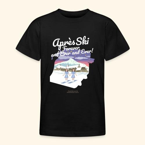 Apres Ski Forever - Teenager T-Shirt
