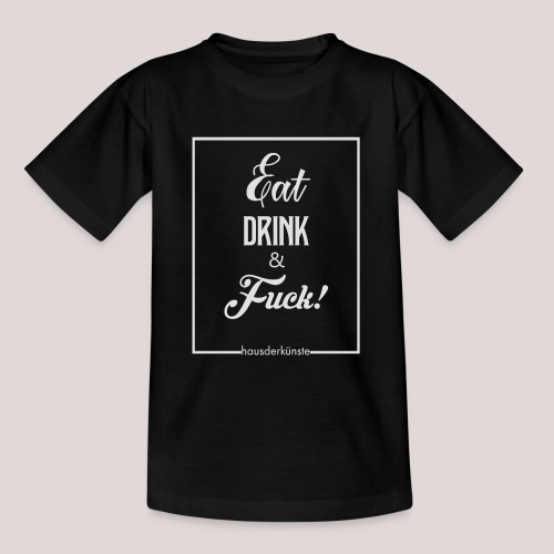 eat, drink & fuck! - Maglietta per ragazzi