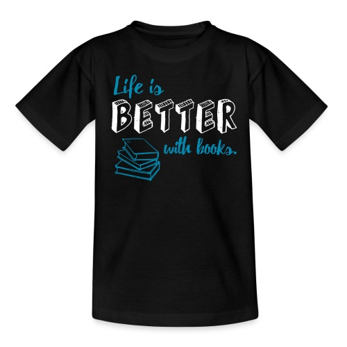 0229 Life is better with books | Read - Teenage T-Shirt