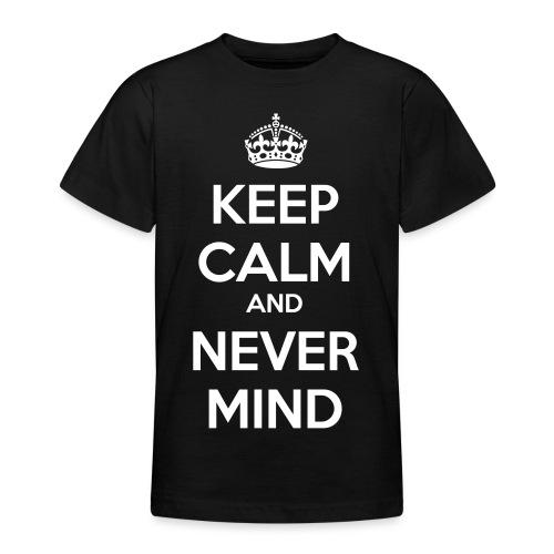 Keep Calm and Never Mind - Teenage T-Shirt