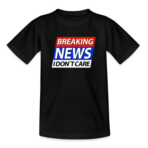 Breaking News I don't care Eilmeldung - Teenager T-Shirt
