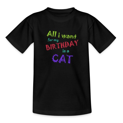 All I want for my birthday is a cat - Teenager T-shirt