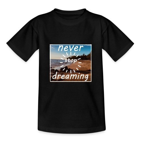 Never Stop Dreaming - Teenager T-Shirt