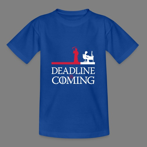 deadline is coming - Teenager T-Shirt