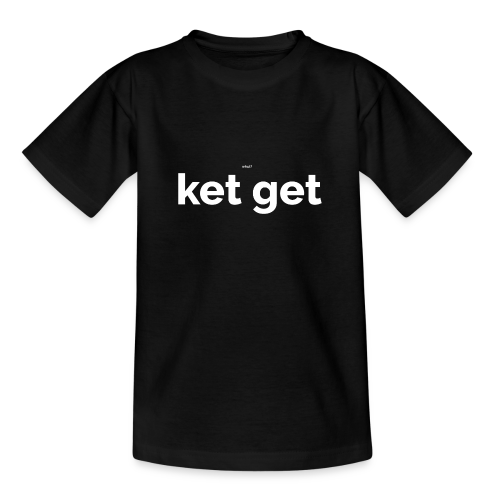 Ket get - Teenager T-shirt