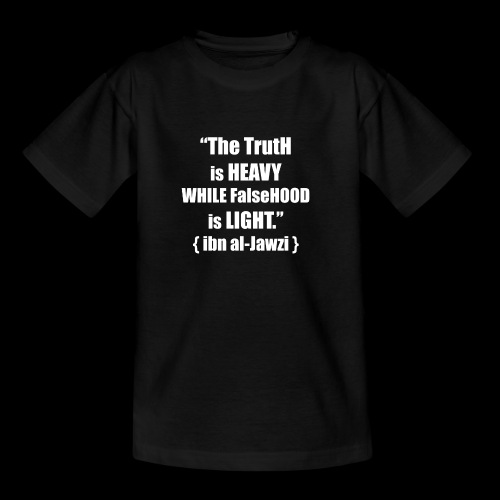 """The TrutH is HEAVY WHILE FalseHOOD is LIGHT.'' - Teenager T-shirt"