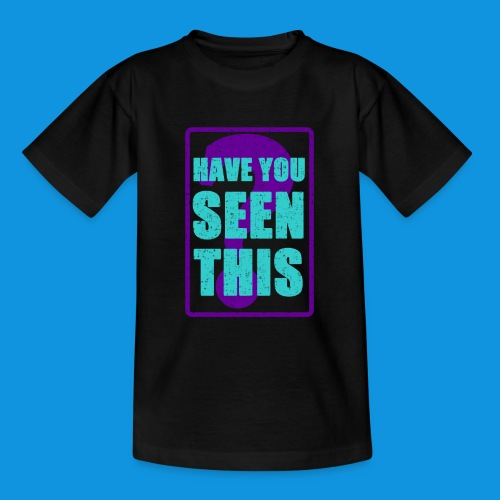 Have You Seen This - Teenage T-Shirt