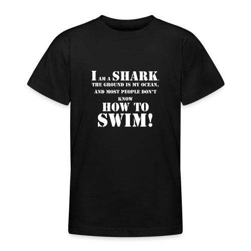 im a shark - Teenage T-Shirt