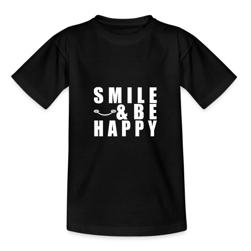 SMILE AND BE HAPPY - Teenage T-Shirt