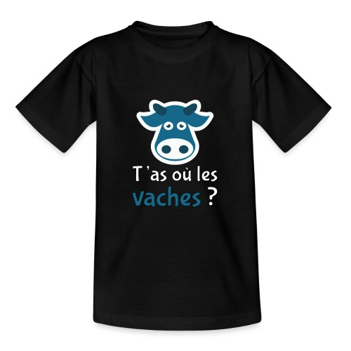 T'as où les vaches ? - Teenager T-Shirt