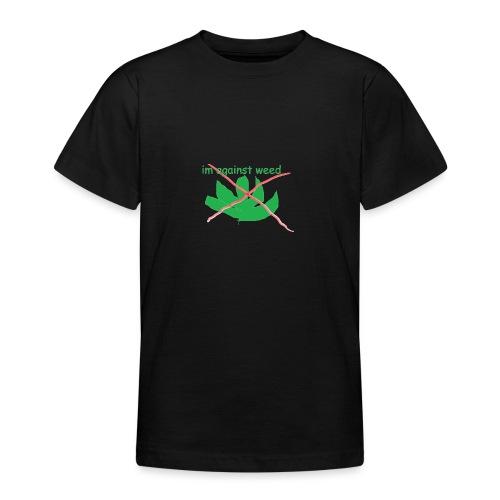 im against weed - Nuorten t-paita