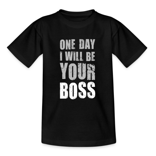One day I will be your boss Chef Vorgesetzter Gott - Teenage T-Shirt