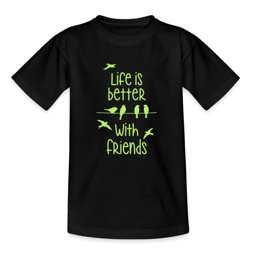 elämä on parempi ystävien kanssa lintujen - life - Teenage T-Shirt