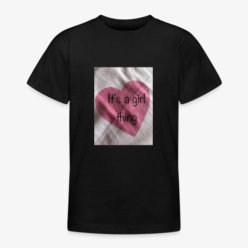 It's a girl thing! - Teenage T-Shirt