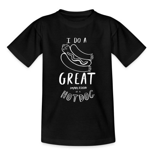 I Do A Great Impression Of A Hotdog! - Teenage T-Shirt