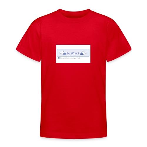 So What? - Teenage T-Shirt