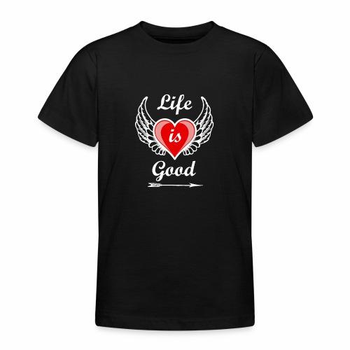 Life is good - Teenager T-Shirt