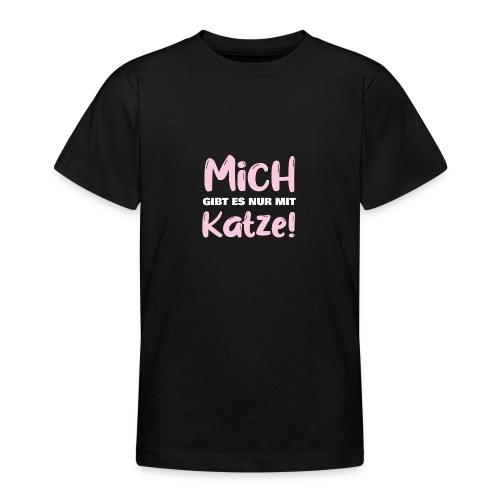 Mich gibt es nur mit Katze! Spruch Single Katze - Teenager T-Shirt