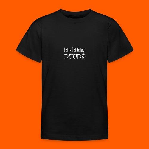 Lets Get Going DUUDS - wit op alle kleuren - Teenager T-shirt