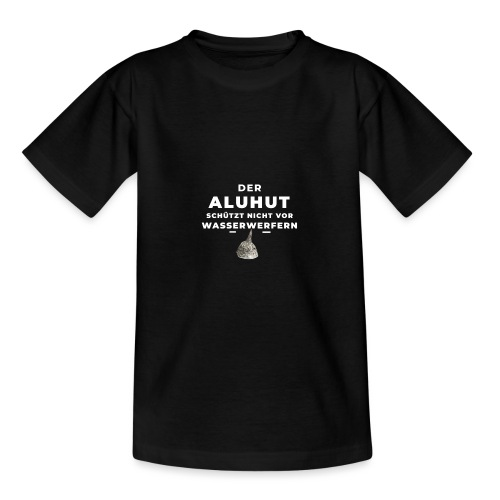 Aluhut und Wasserwerfer - Teenager T-Shirt