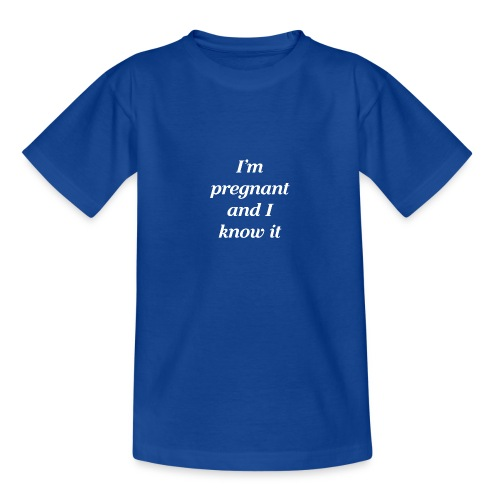 I'm pregnant and I know it - Teenager T-Shirt