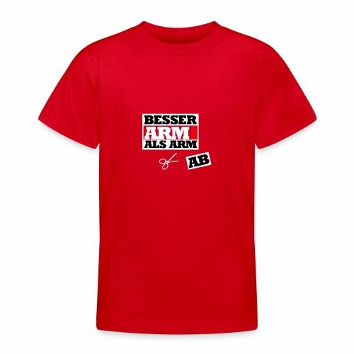 Besser arm dran als Arm ab, Sprichwort, schlicht - Teenager T-Shirt