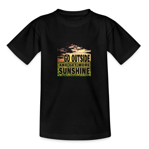 go outside and get more sunshine - Teenager T-Shirt