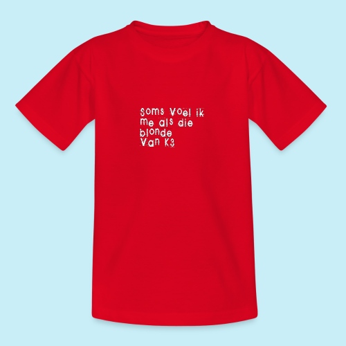 Parfois, je me sens comme cette blonde de K3! - T-shirt Ado