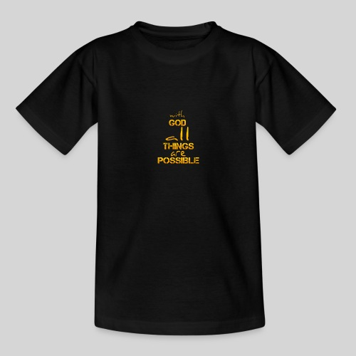 with God all things are possible - Matthäus 19,26 - Teenager T-Shirt