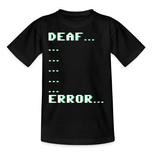 Deaf ... Error... - Teenager T-Shirt