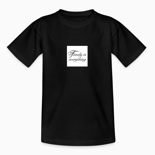 Family is everything - Teenager-T-shirt