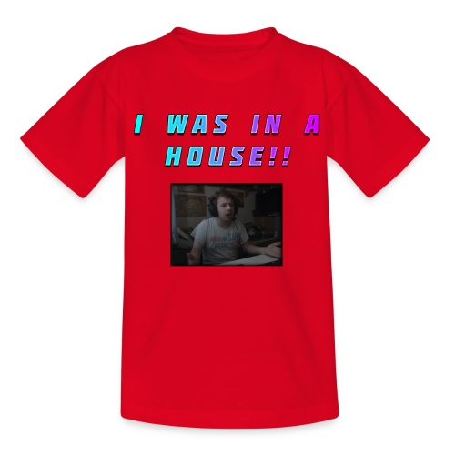 I WAS IN A HOUSE!! - Teenage T-Shirt
