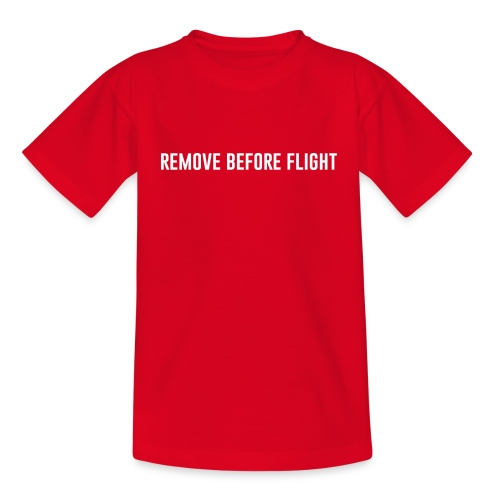 REMOVE BEFORE FLIGHT - Teenager T-Shirt