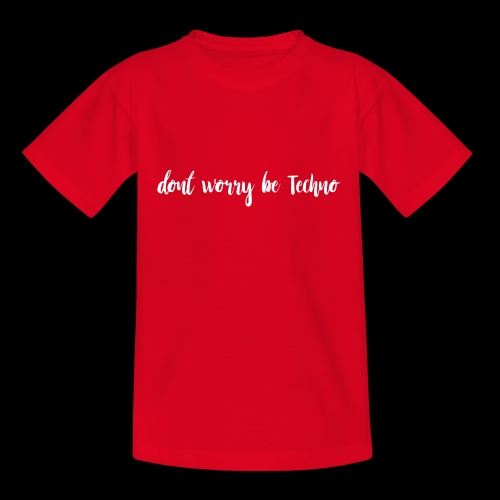 dont worry be Techno white - Teenager T-Shirt