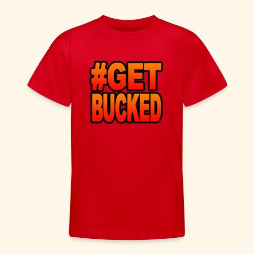 GetBucked - Teenage T-shirt