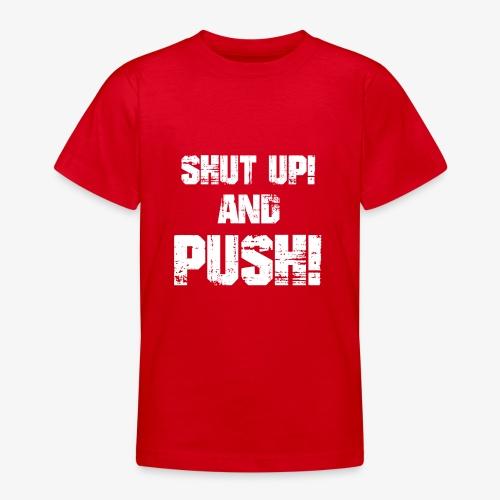 Shut up and push - Teenager T-Shirt